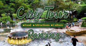 Your Ranong City Tour: City of 8-month rain and 4-month sun. Once you visit, you fall in love with it!